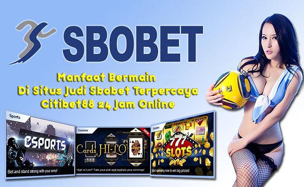 Manfaat Bermain Di Situs Judi Sbobet Terpercaya Citibet88 24 Jam Online