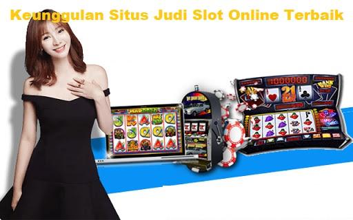 Keunggulan Situs Judi Slot Online Terbaik