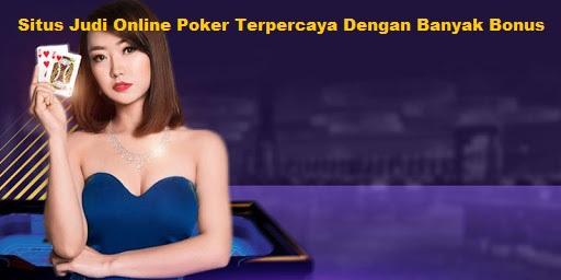 Situs Judi Online Poker Terpercaya Dengan Banyak Bonus